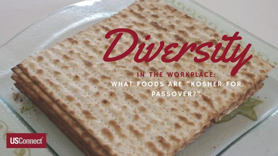 "Diversity in the Workplace: What Foods Are ""Kosher for Passover?"""