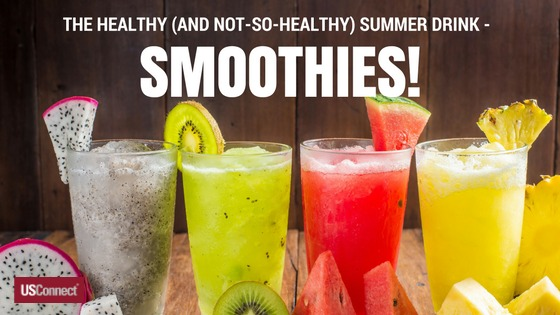 The Healthy (and Not-So-Healthy) Summer Drinks - Smoothies!